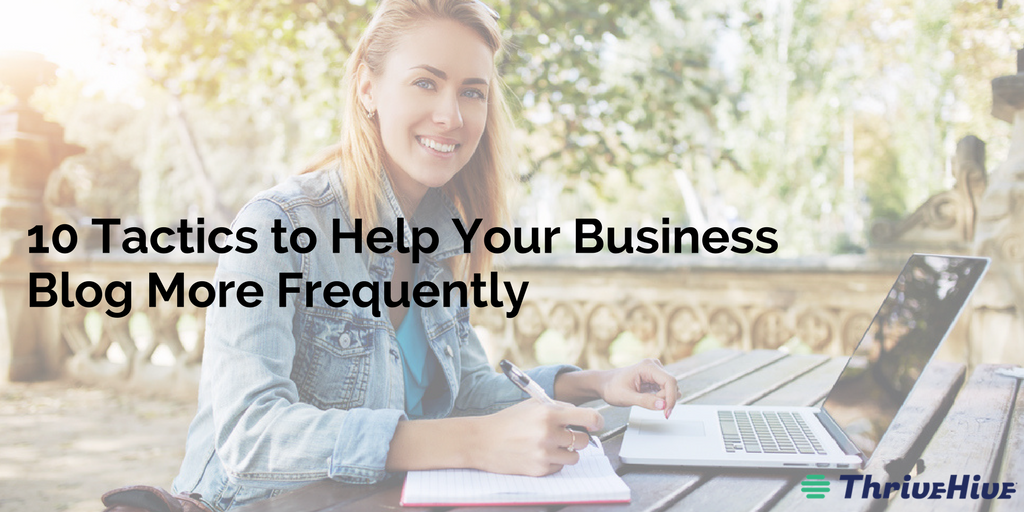 10 Tactics to Help Your Business Blog More Frequently