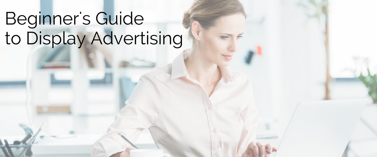 Beginners Guide to Display Advertising