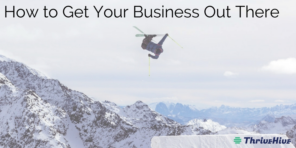 How to Get Your Business Out There