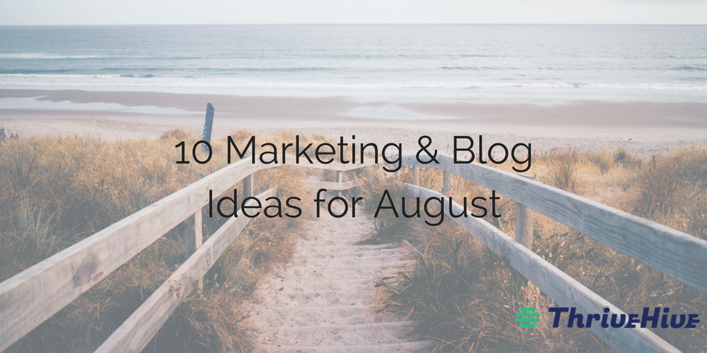 10 Marketing & Blog Ideas for August