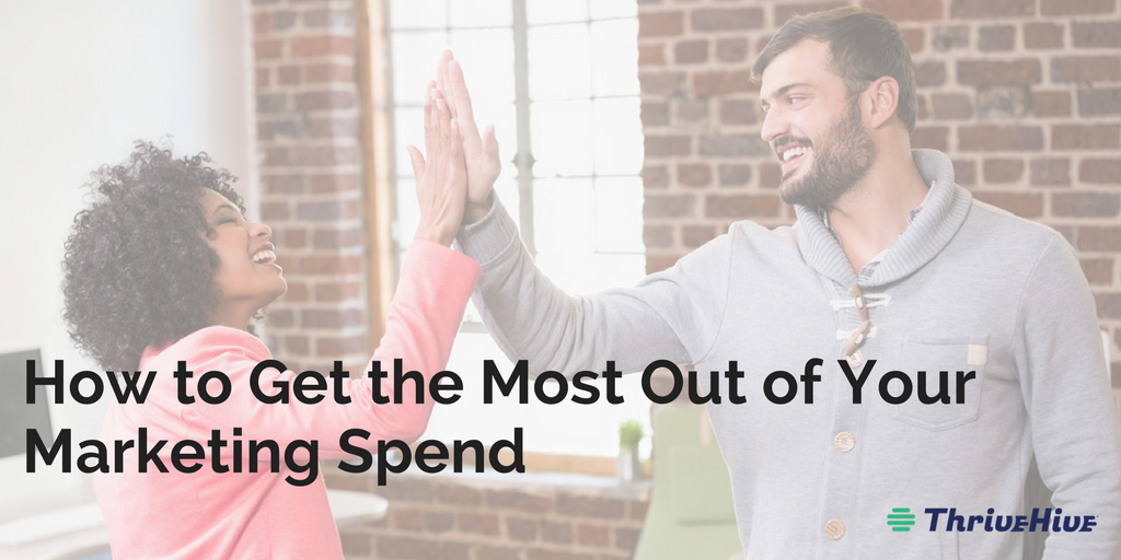 How to Get the Most Out of Your Marketing Spend