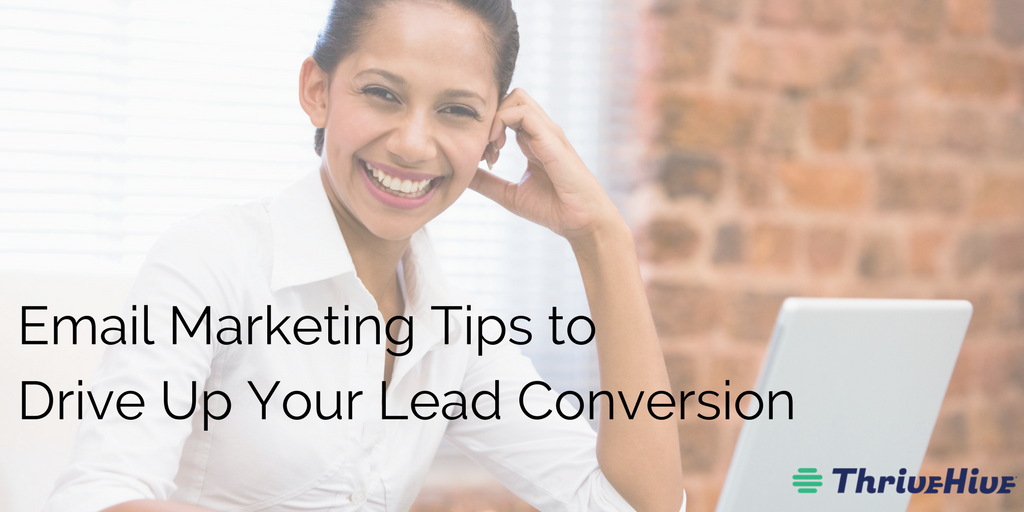 Email Marketing Tips to Drive Up Your Lead Conversion