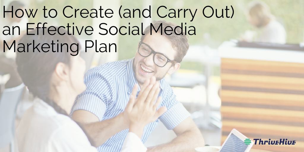 How to Create (and Carry Out) an Effective Social Media Marketing Plan