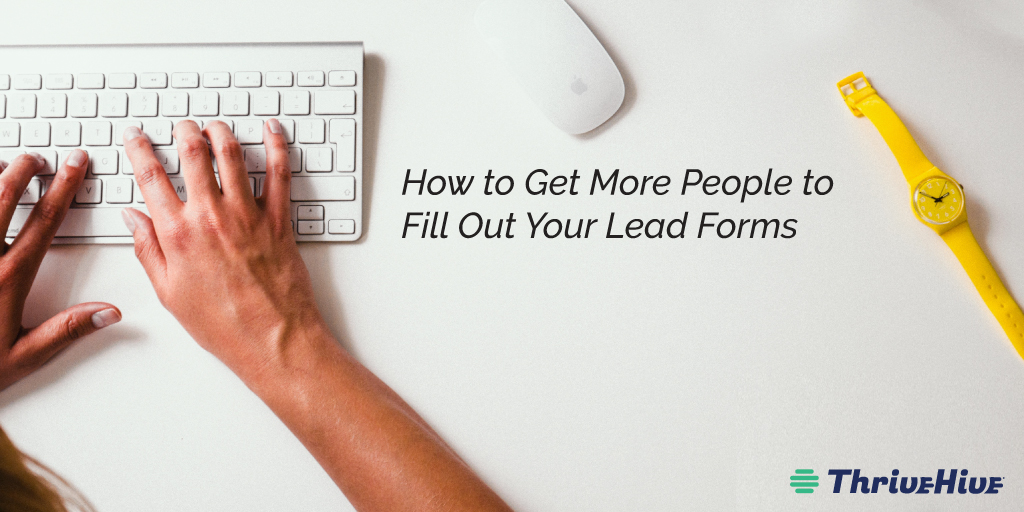 How to Get More People to Fill Out Your Lead Forms