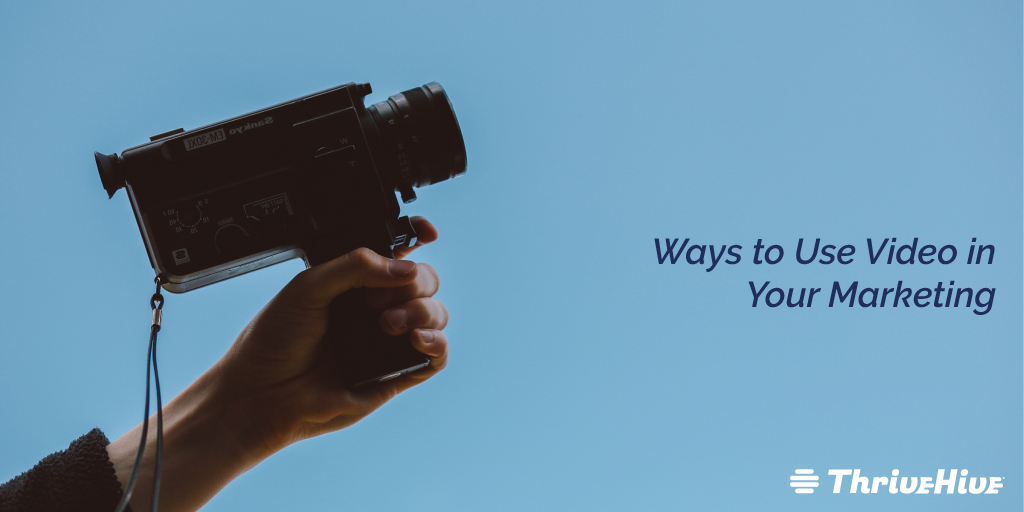Ways to Use Video in Your Marketing