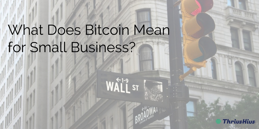 What Does Bitcoin Mean for Small Business