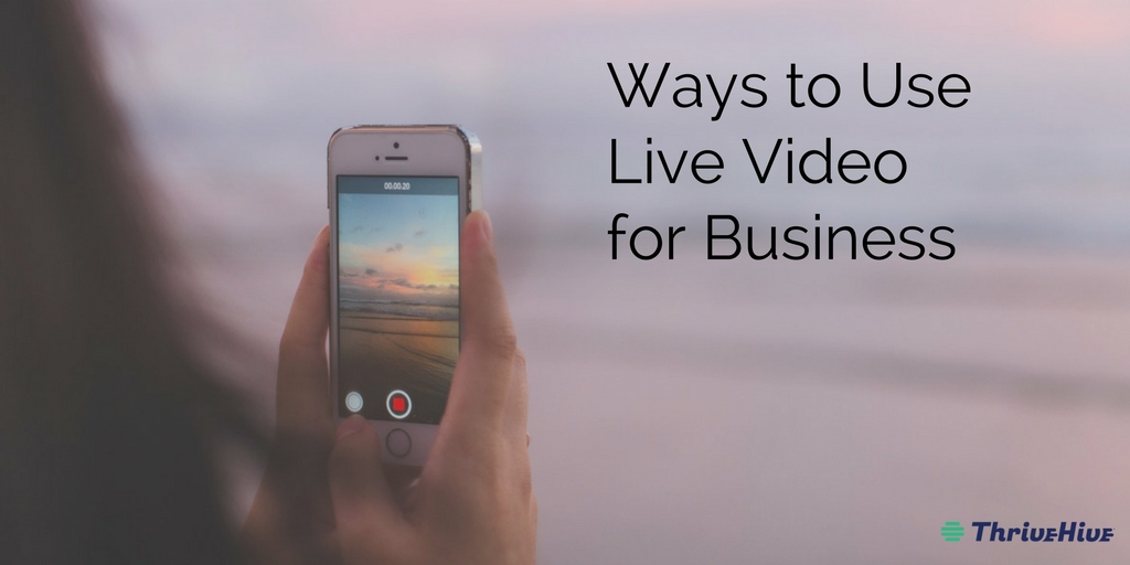 Ways to Use Live Video for Business