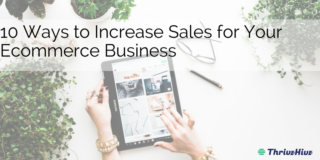 10 Ways to Increase Sales for Your Ecommerce Business