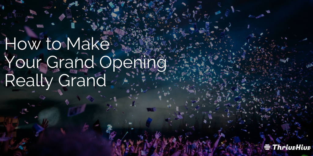 How to Make Your Grand Opening Really Grand