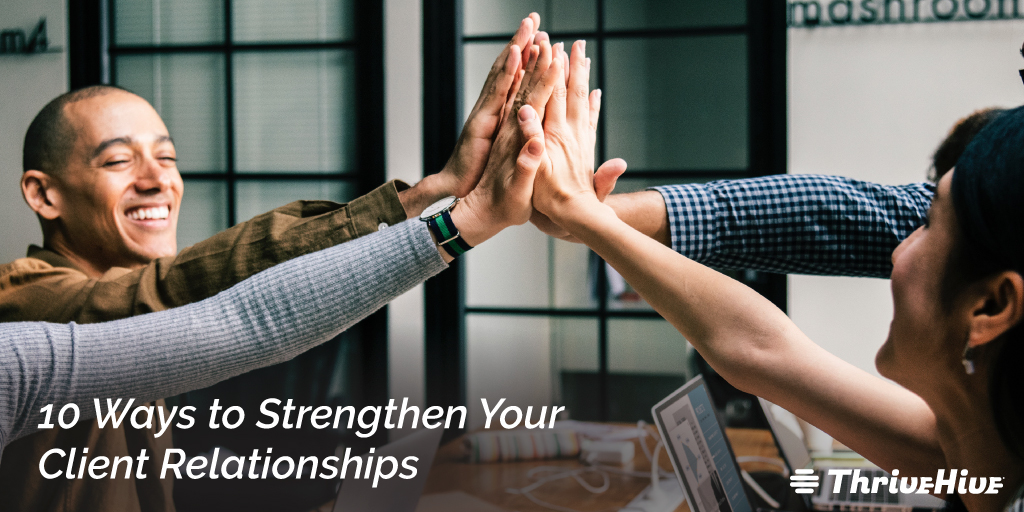 10 Ways to Strengthen Your Client Relationships