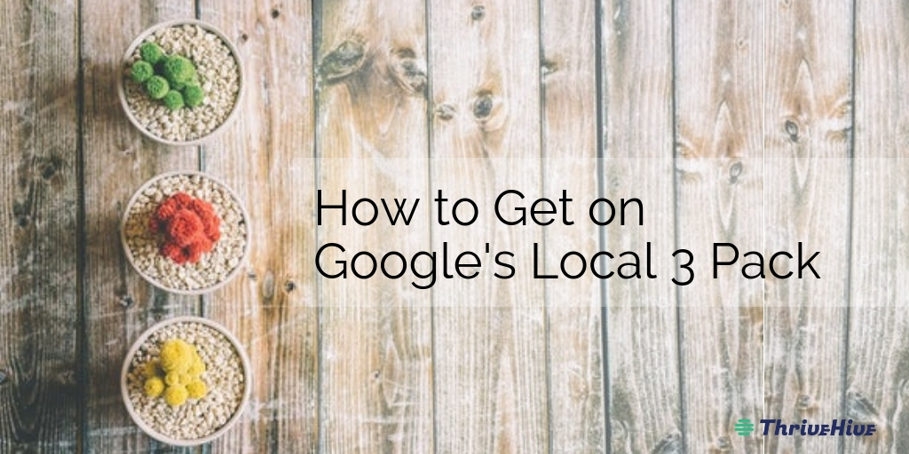 How to Get on Google's Local Pack