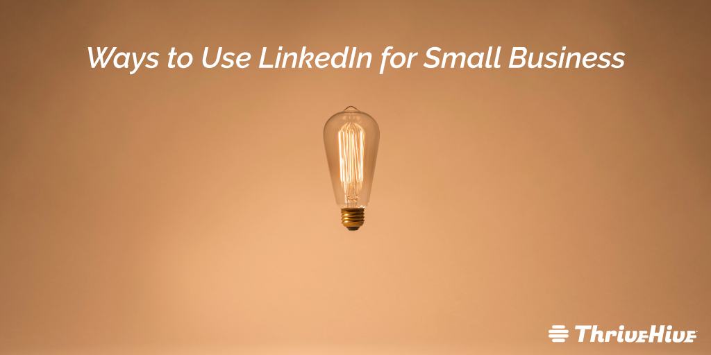 Ways to Use LinkedIn for Small Business