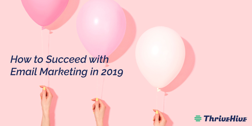 How to Succeed with Email Marketing in 2019