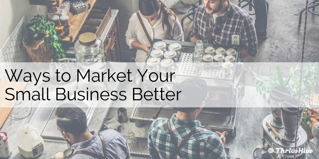 Ways to Market Your Small Business Better